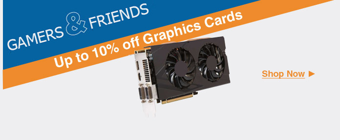Up to 10% off Graphics Cards