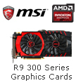 R9 300 SERIES GRAPHICS CARDS