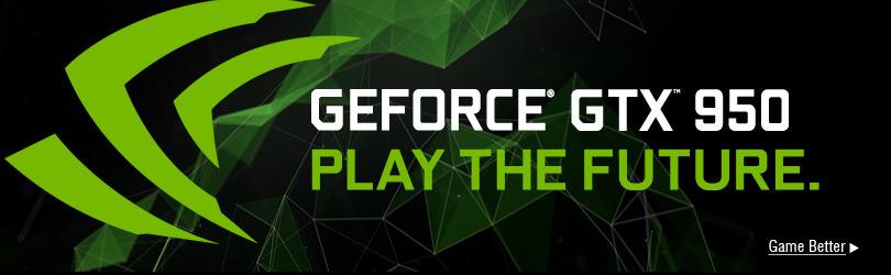 GEFORCE® GTX™ 950