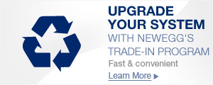 UPGRADE YOUR SYSTEM WITH NEWEGG'S TRADE-IN PROGRAM