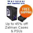 Up to 45% off Zalman Cases and PSUs
